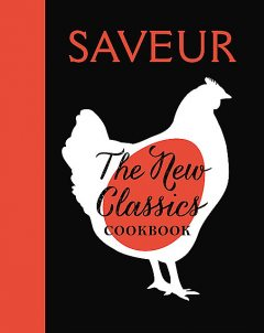 SAVEUR: The New Classics Cookbook, The Editors of Saveur