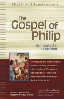 The Gospel of Philip, Annotation by Andrew Phillip Smith | Foreword by Stevan Davies, Translation