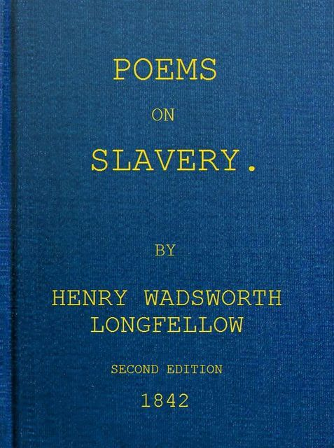 Poems on Slavery, Henry Wadsworth Longfellow