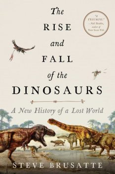 The Rise and Fall of the Dinosaurs, Stephen Brusatte