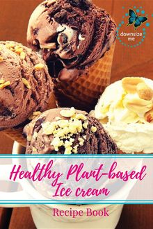 Healthy Plant-based Ice Cream Recipes, Melanie J White
