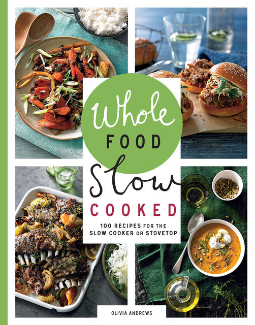 Whole Food Slow Cooked, Olivia Andrews
