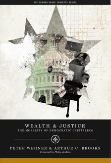 Wealth and Justice, Arthur C. Brooks, Peter Wehner