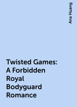 Twisted Games: A Forbidden Royal Bodyguard Romance, Ana Huang