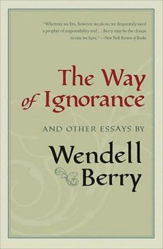 The Way of Ignorance, Wendell Berry