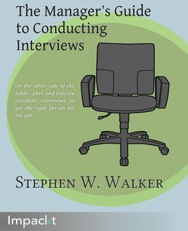 The Manager's Guide to Conducting Interviews, Stephen Walker