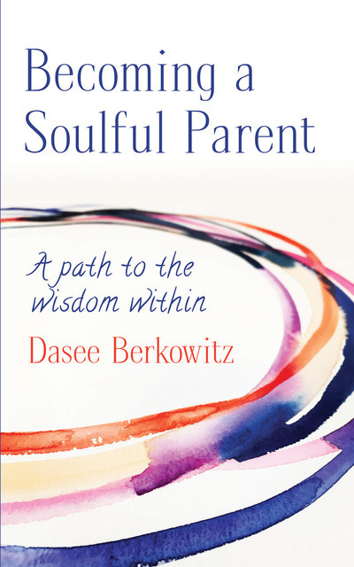 Becoming a Soulful Parent, Dasee Berkowitz