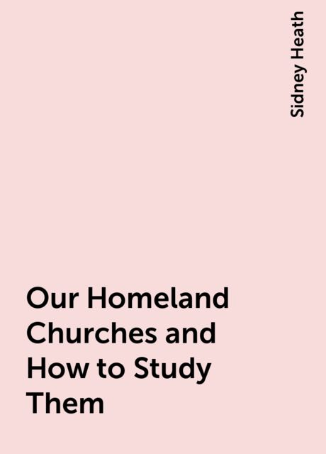 Our Homeland Churches and How to Study Them, Sidney Heath