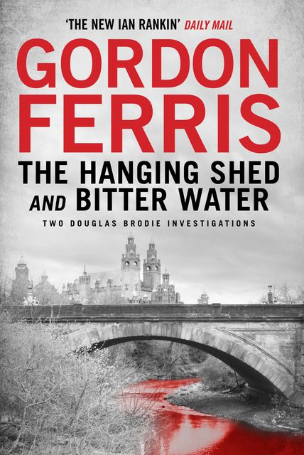 Two Douglas Brodie Novels: The Hanging Shed & Bitter Water, Gordon Ferris