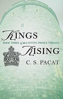 Kings Rising: Book Three of the Captive Prince Trilogy, C.S. Pacat