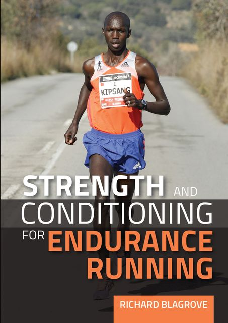 Strength and Conditioning for Endurance Running, Richard Blagrove