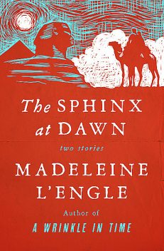 The Sphinx at Dawn, Madeleine L'Engle