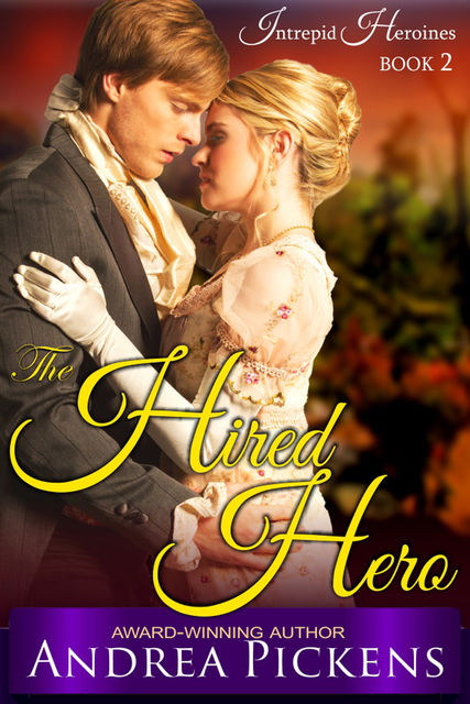 The Hired Hero (Intrepid Heroines Series, Book 2), Andrea Pickens