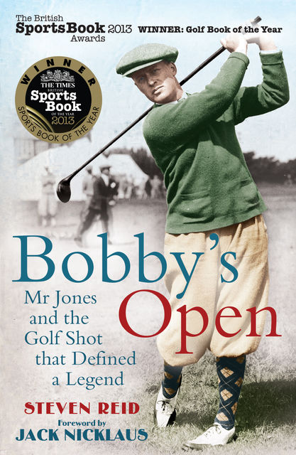 Bobby's Open: Mr Jones and the Golf Shot that Defined a Legend, Steven Reid