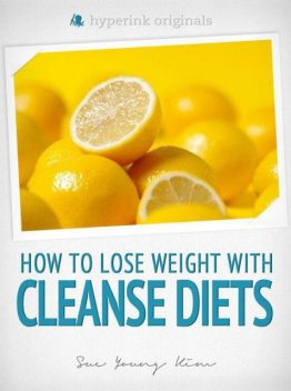 Cleanse Diets: How to Lose Weight With Shakeology, Blueprint Cleanse, Master Cleanse, and More!, Sue Kim