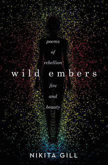 Wild Embers: Poems of Rebellion, Fire, and Beauty, Nikita Gill