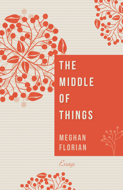 The Middle of Things, Meghan Florian