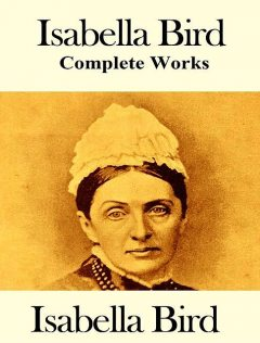 The Complete Works of Isabella Bird, Isabella Bird