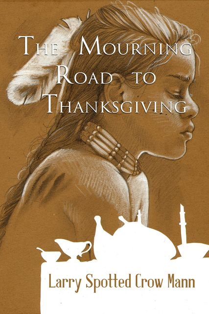 The Mourning Road to Thanksgiving, Larry Spotted Crow Mann