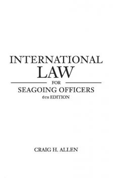 International Law for Seagoing Officers, Craig Allen