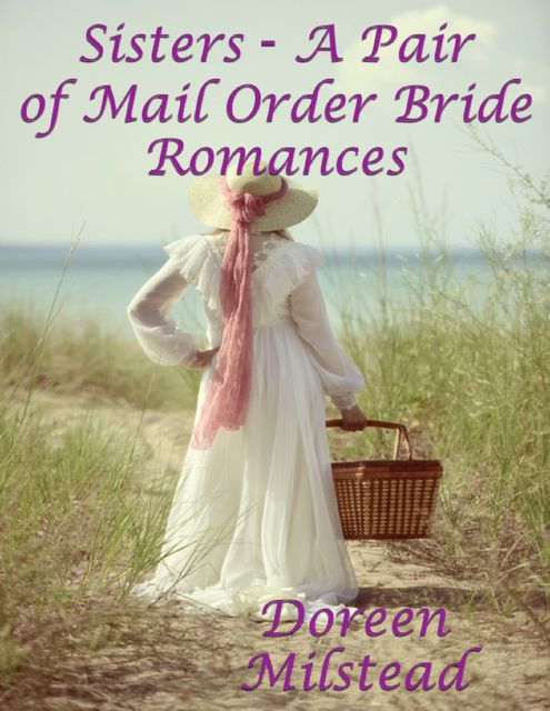 Sisters – A Pair of Mail Order Bride Romances, Doreen Milstead
