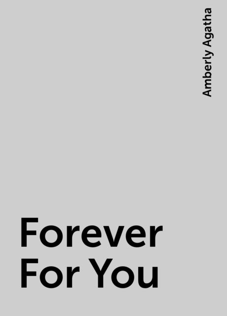 Forever For You, Amberly Agatha