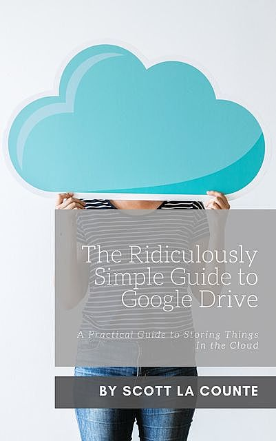 The Ridiculously Simple Guide to Google Drive, Scott La Counte