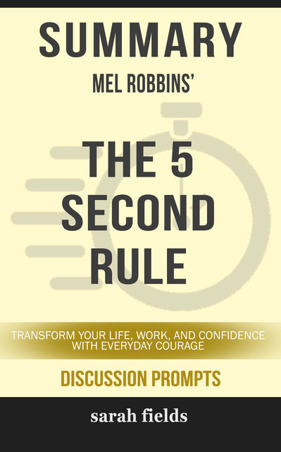 Summary: Mel Robbins' The 5 Second Rule, Sarah Fields