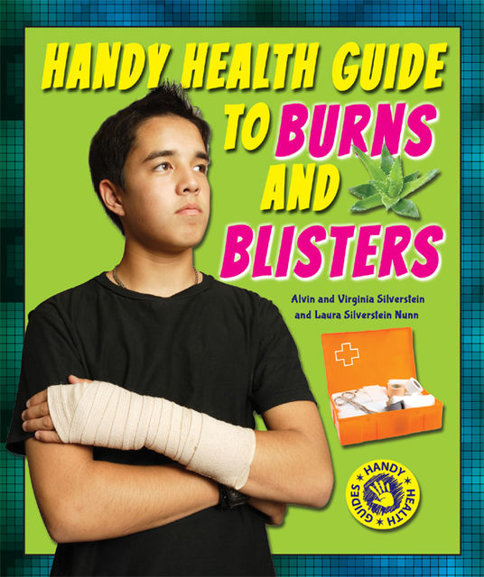 Handy Health Guide to Burns and Blisters, Alvin Silverstein, Laura Silverstein Nunn, Virginia Silverstein