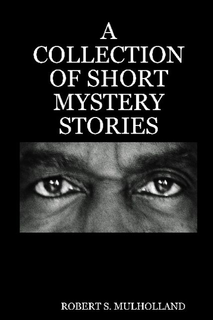 A Collection of Short Mystery Stories, Robert S.Mulholland
