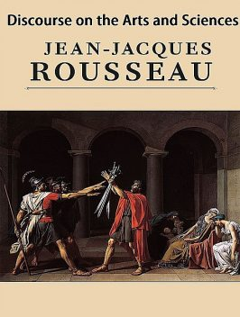 Discourse on the Arts and Sciences, Jean-Jacques Rousseau