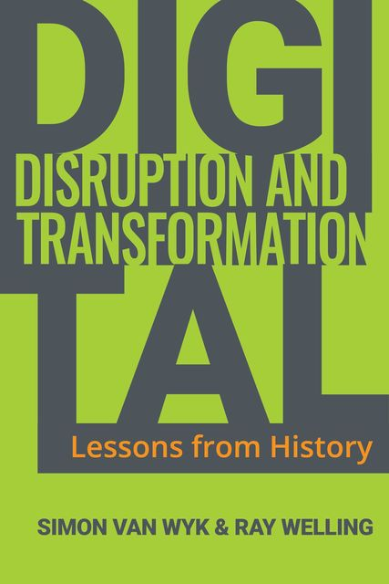 Digital Disruption and Transformation, Ray Welling, Simon van Wyk