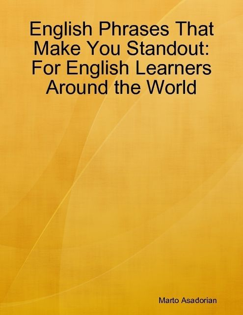 English Phrases That Make You Standout:For English Learners Around the World, Marto Asadorian