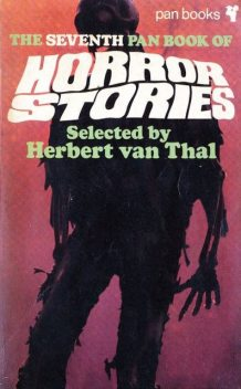 The Seventh Pan Book of Horror Stories, Harry Harrison, Patricia Highsmith, W.W.Jacobs, Elizabeth von Arnim, Charles J.Benfleet, David Grant, Dulcie Gray, G.M.Glaskin, Herbert Maurice van Thal, John D.Keefauver, Martin Waddell, Rene Morris, Ronald Chetwynd-Hayes, Rosemary Timperley, William Sansom