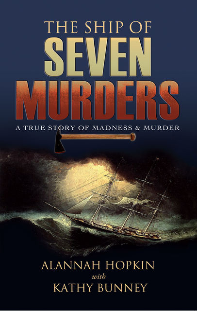 The Ship of Seven Murders – A True Story of Madness & Murder, Alannah Hopkin, Kathy Bunney