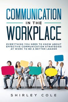Communication in the Workplace, Shirley Cole
