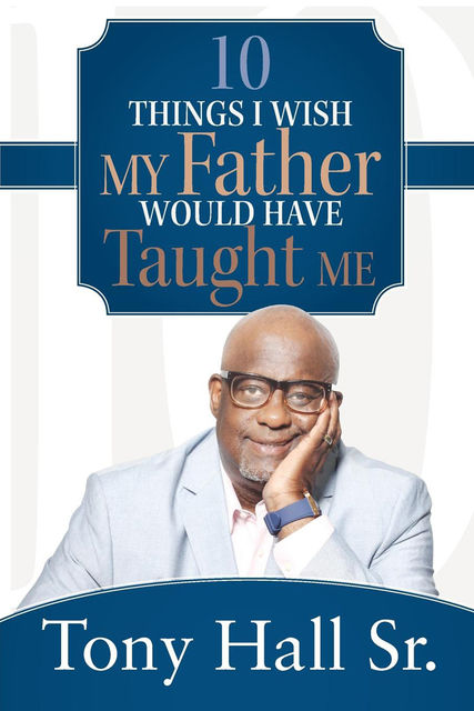 10 Things I Wish My Father Would Have Taught Me, Sr., Anthony Q. Hall