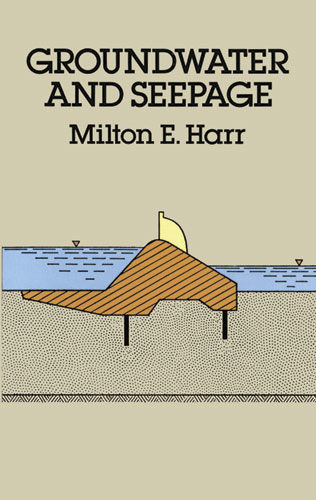 Groundwater and Seepage, Milton E.Harr