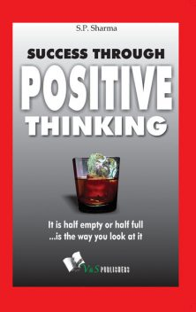 Success Through Positive Thinking, S.P.Sharma
