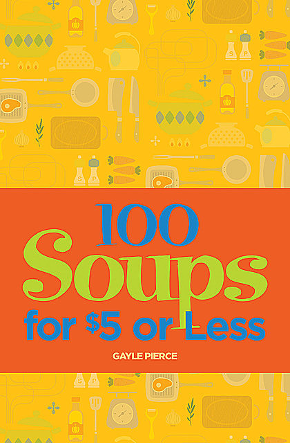 100 Soups for $5 or Less, Gayle Pierce