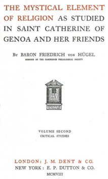 The Mystical Element of Religion, as studied in Saint Catherine of Genoa and her friends, Volume 2 (of 2), Baron Friedrich Von Hügel