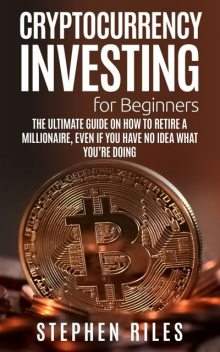 Cryptocurrency Investing for Beginners, Stephen Riles