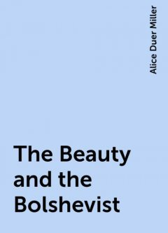 The Beauty and the Bolshevist, Alice Duer Miller