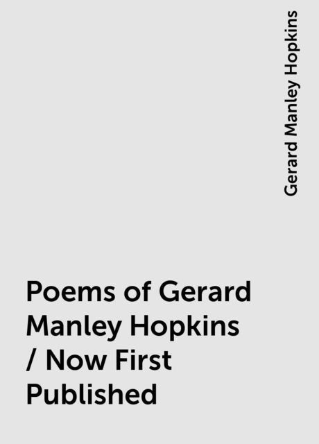 Poems of Gerard Manley Hopkins / Now First Published, Gerard Manley Hopkins