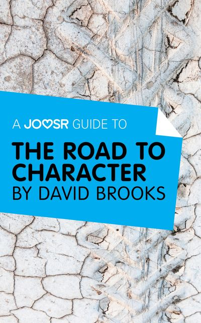 A Joosr Guide to… The Road to Character by David Brooks, Joosr