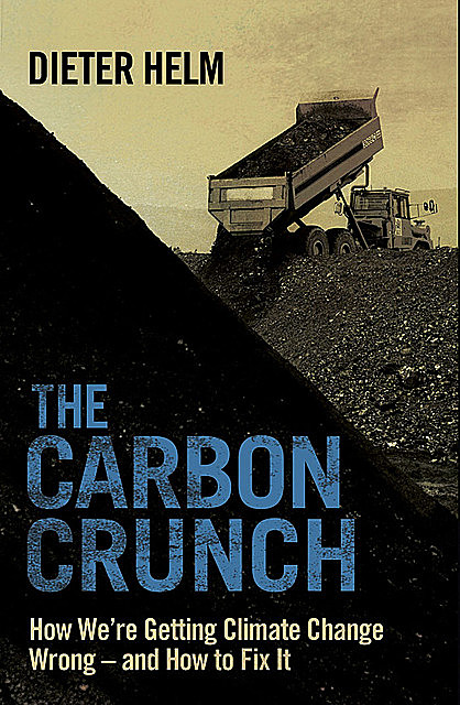 The Carbon Crunch, Dieter Helm