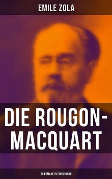 Die Rougon-Macquart: 20 Romane in einem Band, Émile Zola