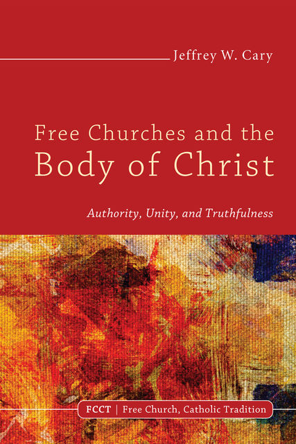 Free Churches and the Body of Christ, Jeffrey W. Cary