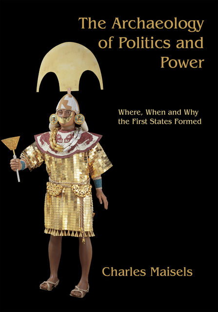 The Archaeology of Politics and Power, Charles Keith Maisels