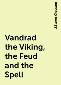 Vandrad the Viking, the Feud and the Spell, J.Storer Clouston
